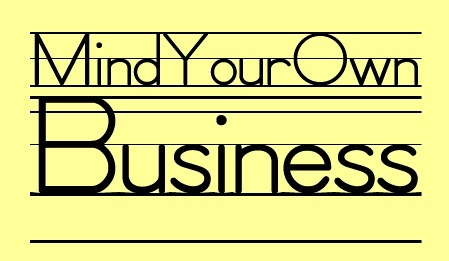 Why you should start minding your own business...